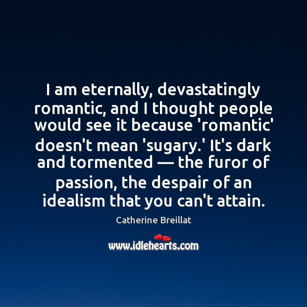 I am eternally, devastatingly romantic, and I thought people would see it Image