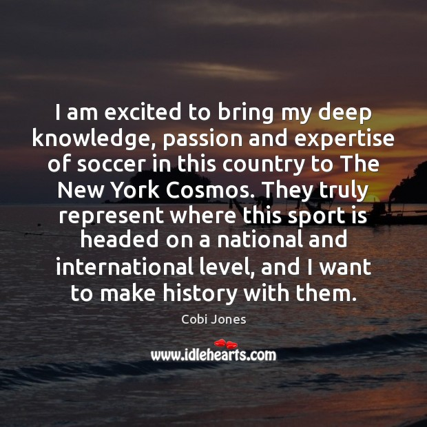 I am excited to bring my deep knowledge, passion and expertise of Cobi Jones Picture Quote
