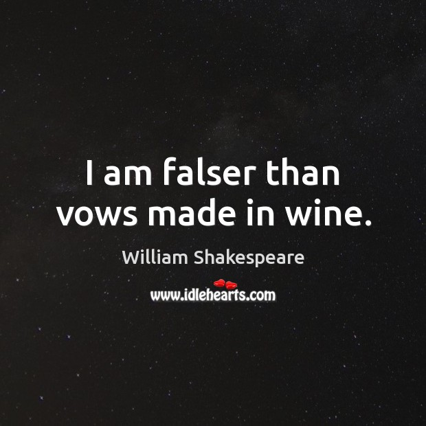 I am falser than vows made in wine. Image
