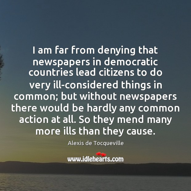 I am far from denying that newspapers in democratic countries lead citizens Image