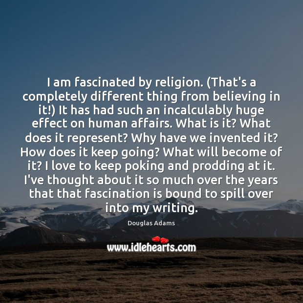 I am fascinated by religion. (That's a completely different thing from believing Image