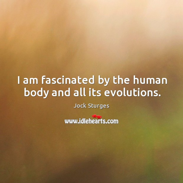 I am fascinated by the human body and all its evolutions. Image