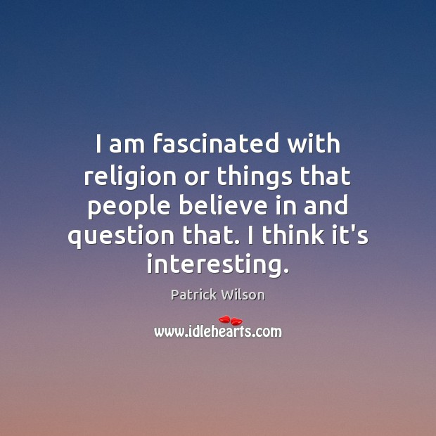 I am fascinated with religion or things that people believe in and Image