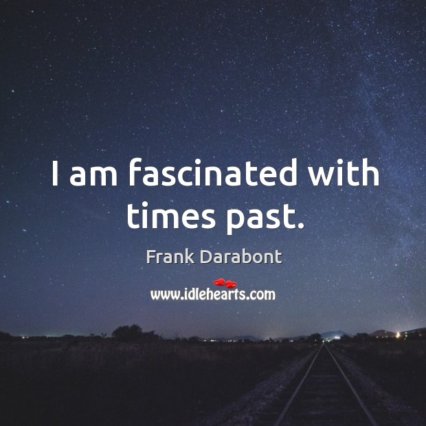 I am fascinated with times past. Image