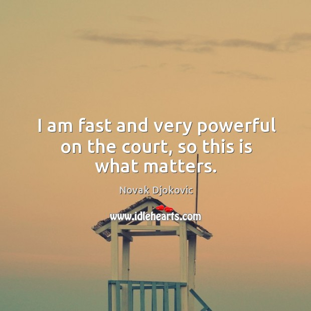 Image, I am fast and very powerful on the court, so this is what matters.