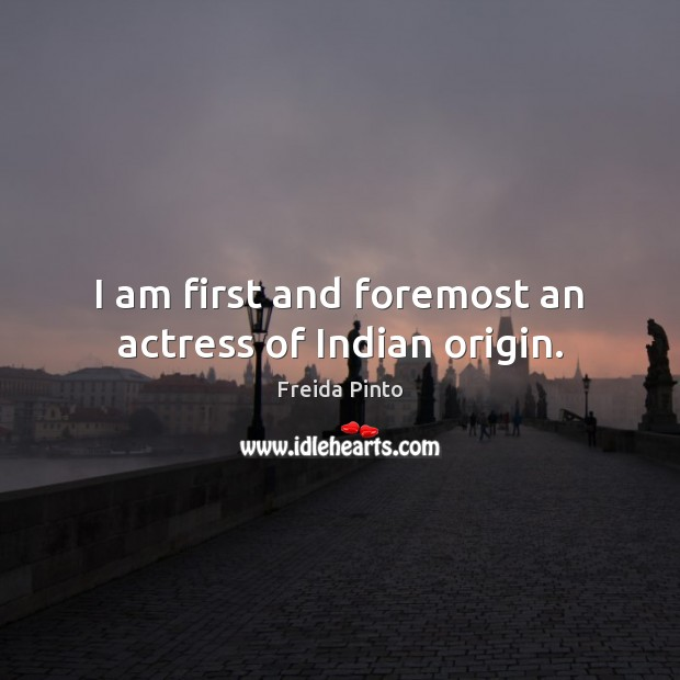 I am first and foremost an actress of Indian origin. Image