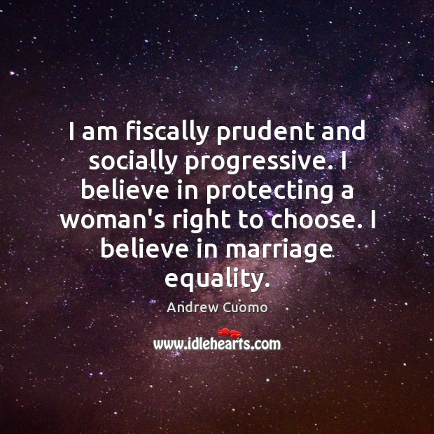 I am fiscally prudent and socially progressive. I believe in protecting a Image
