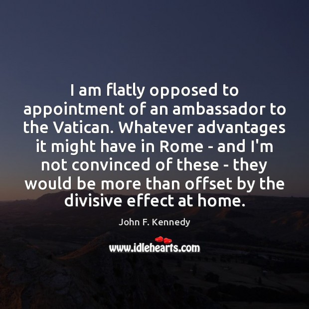 I am flatly opposed to appointment of an ambassador to the Vatican. Image