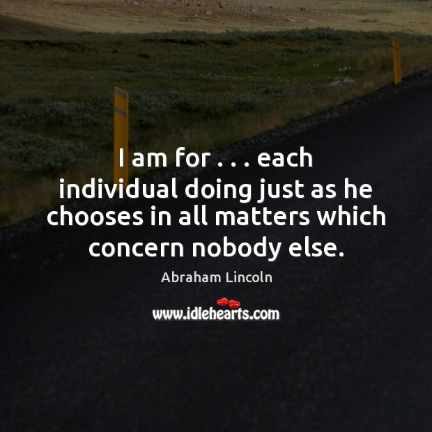 Image, I am for . . . each individual doing just as he chooses in all