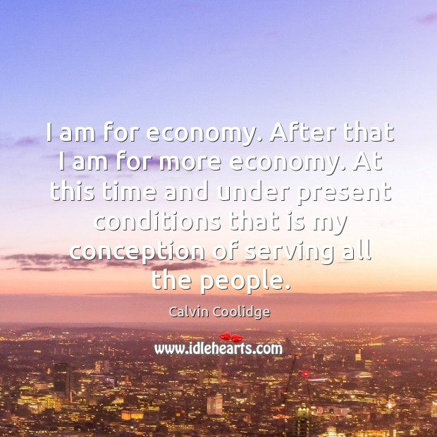 Image, I am for economy. After that I am for more economy. At