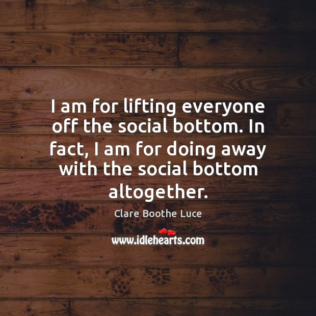 I am for lifting everyone off the social bottom. In fact, I Image