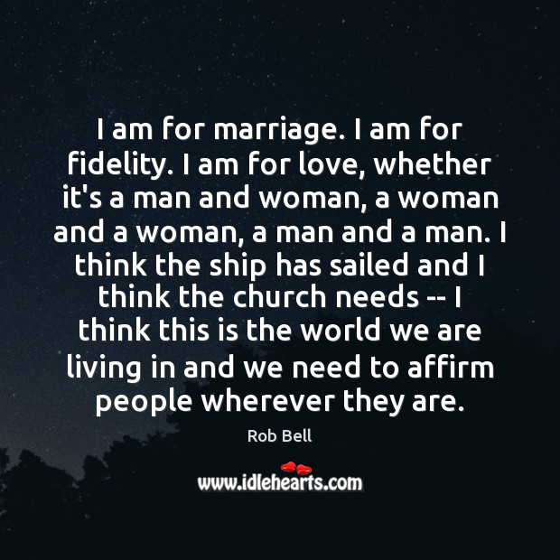 Image, I am for marriage. I am for fidelity. I am for love,
