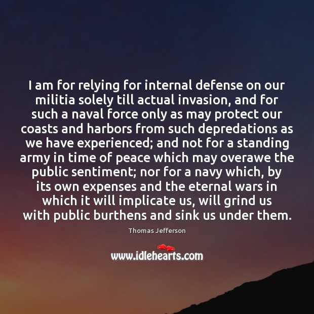 I am for relying for internal defense on our militia solely till Image