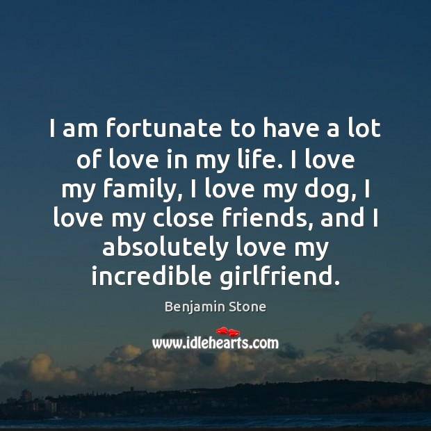 Image, I am fortunate to have a lot of love in my life.