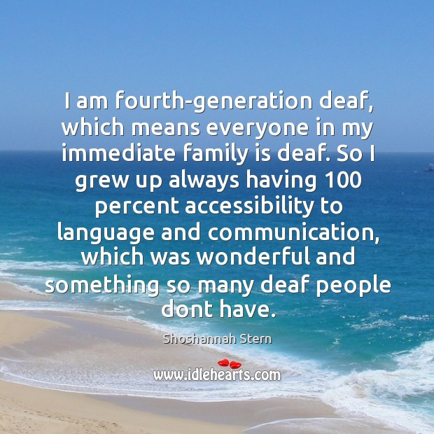 I am fourth-generation deaf, which means everyone in my immediate family is Image