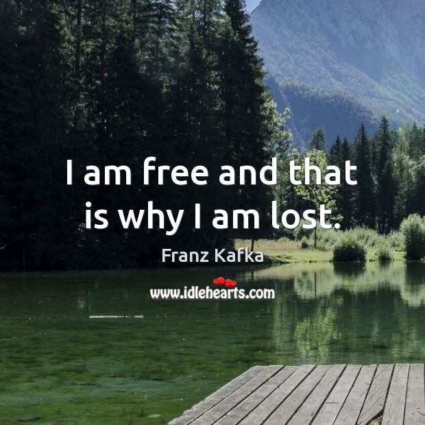 I am free and that is why I am lost. Image