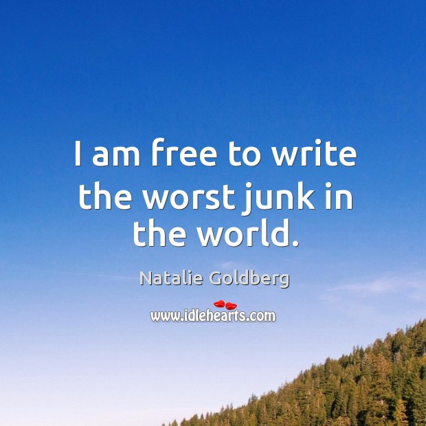 I am free to write the worst junk in the world. Image