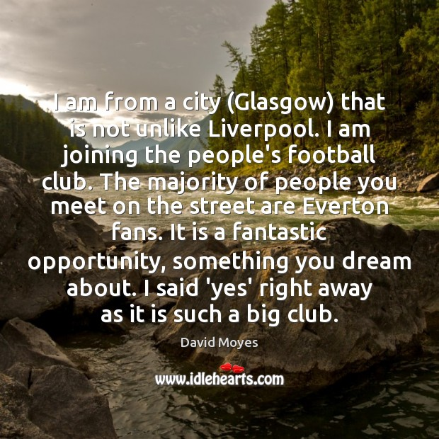 Image, I am from a city (Glasgow) that is not unlike Liverpool. I