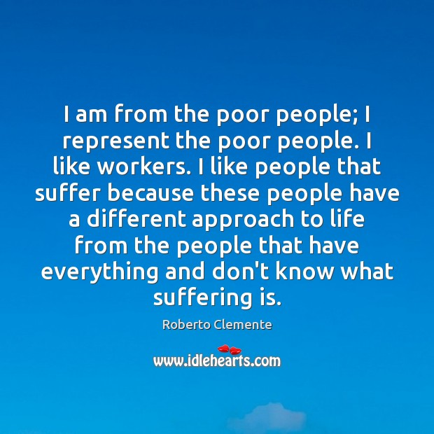 I am from the poor people; I represent the poor people. I Image