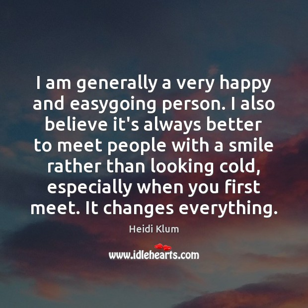 I am generally a very happy and easygoing person. I also believe Heidi Klum Picture Quote