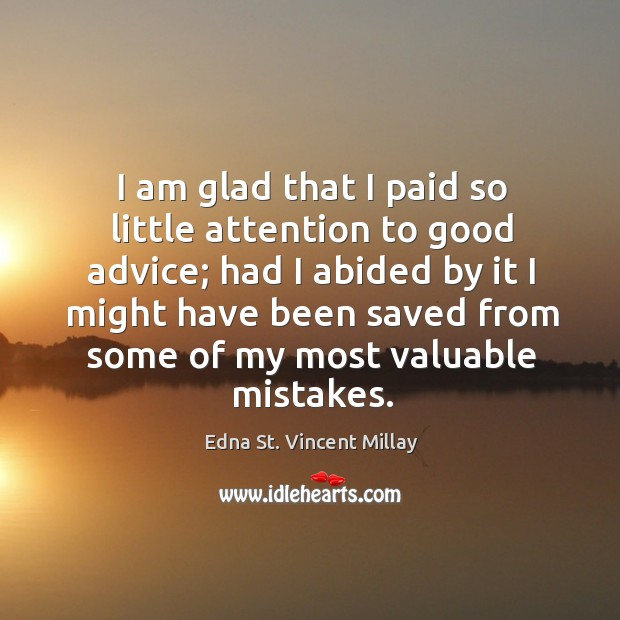 I am glad that I paid so little attention to good advice; had I abided by it I might have been Image
