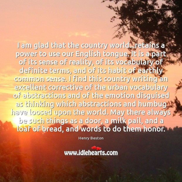 I am glad that the country world…retains a power to use Henry Beston Picture Quote