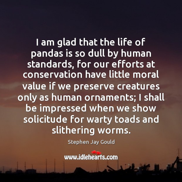 I am glad that the life of pandas is so dull by Stephen Jay Gould Picture Quote