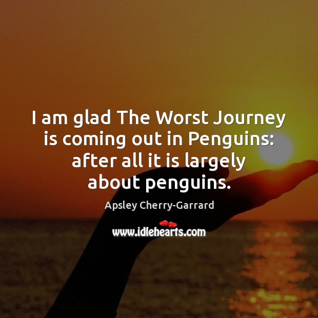 Image, I am glad The Worst Journey is coming out in Penguins: after