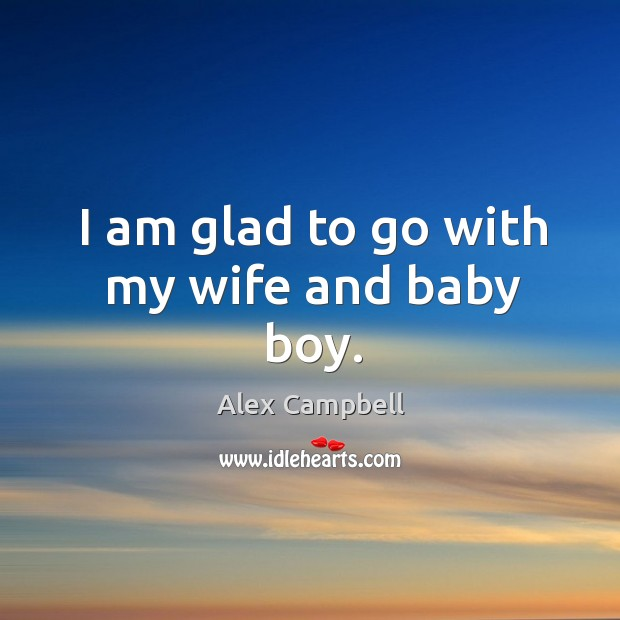 Image, I am glad to go with my wife and baby boy.