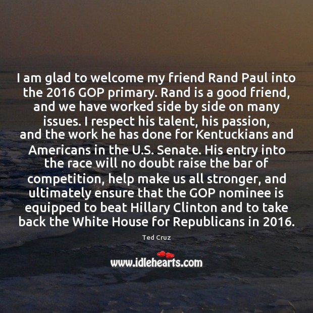 I am glad to welcome my friend Rand Paul into the 2016 GOP Image