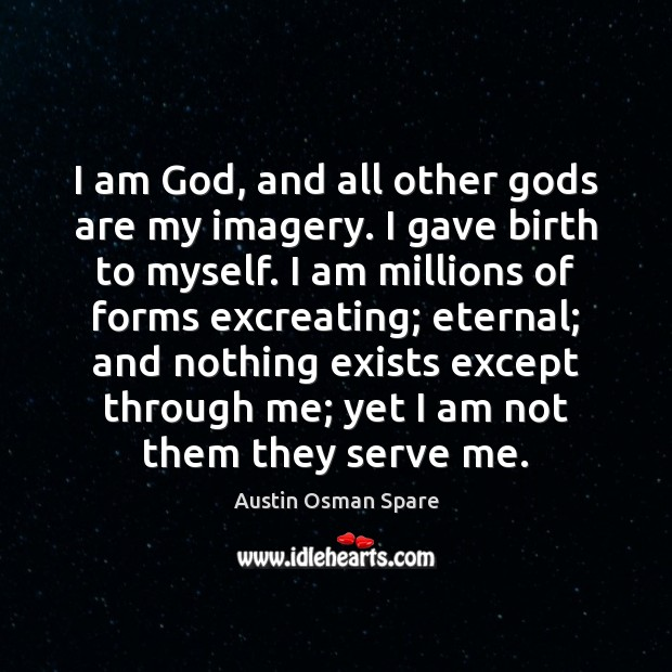 Image, I am God, and all other gods are my imagery. I gave