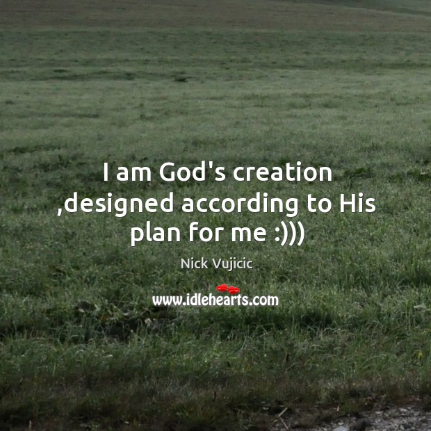 Image, I am God's creation ,designed according to His plan for me :)))