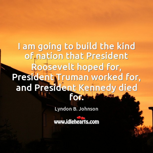 I am going to build the kind of nation that President Roosevelt Image