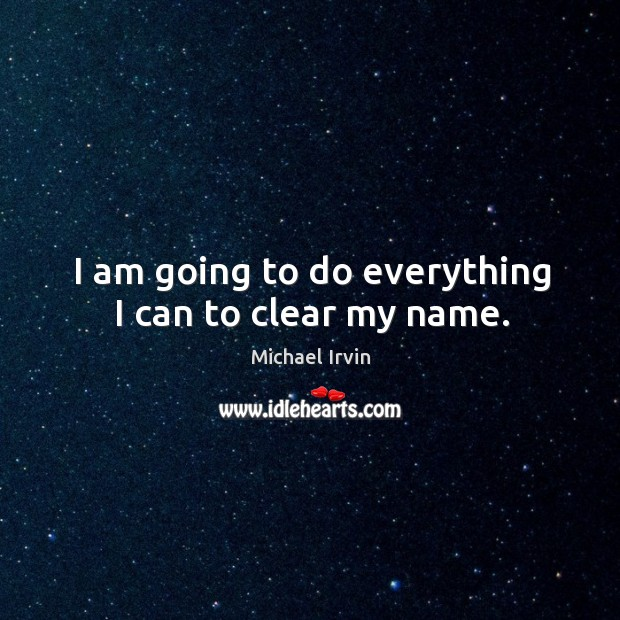 I am going to do everything I can to clear my name. Image