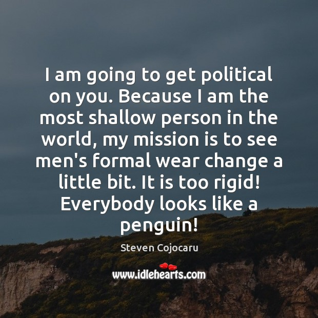 I am going to get political on you. Because I am the Steven Cojocaru Picture Quote