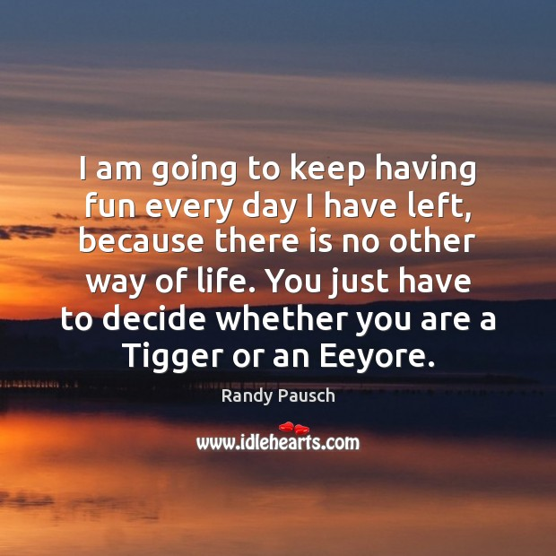 I am going to keep having fun every day I have left, Randy Pausch Picture Quote