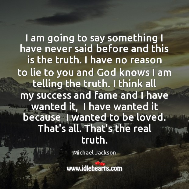 I am going to say something I have never said before and Michael Jackson Picture Quote