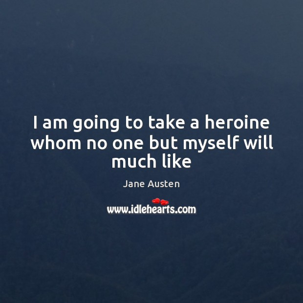 Image, I am going to take a heroine whom no one but myself will much like