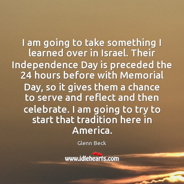 I am going to take something I learned over in Israel. Their Independence Day Quotes Image
