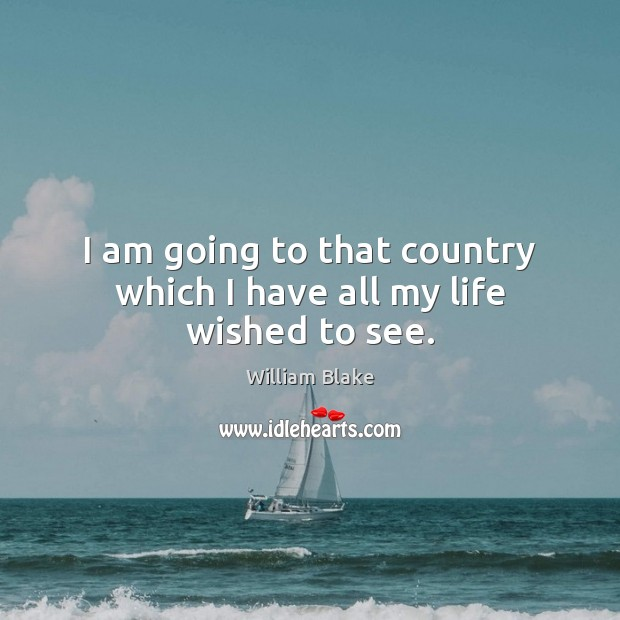 I am going to that country which I have all my life wished to see. Image