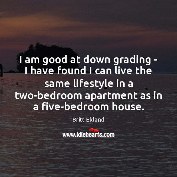 I am good at down grading – I have found I can Britt Ekland Picture Quote