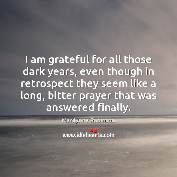 Image, I am grateful for all those dark years, even though in retrospect
