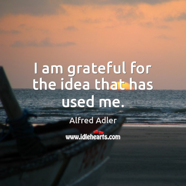 Image, I am grateful for the idea that has used me.