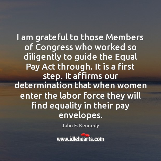 I am grateful to those Members of Congress who worked so diligently Determination Quotes Image
