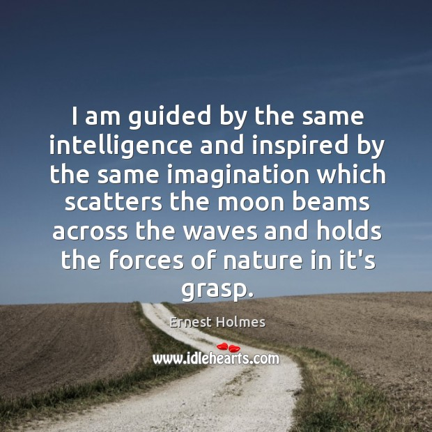 Image, I am guided by the same intelligence and inspired by the same