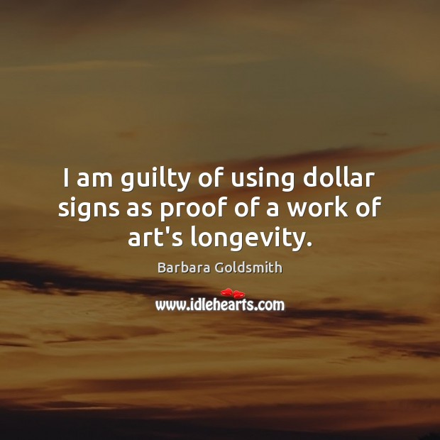 Image, I am guilty of using dollar signs as proof of a work of art's longevity.
