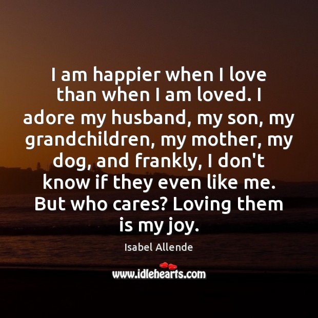 I am happier when I love than when I am loved. I Image