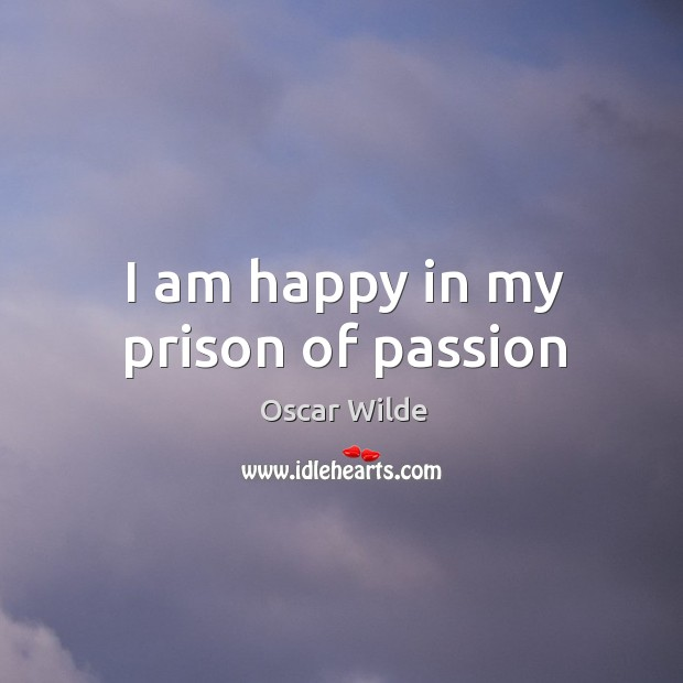 I am happy in my prison of passion Image