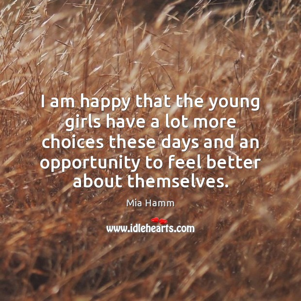 I am happy that the young girls have a lot more choices Image