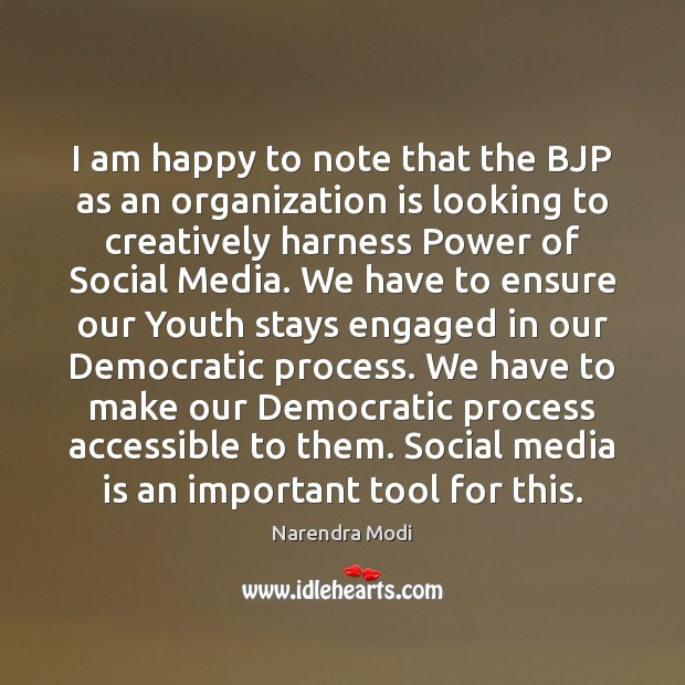 Image, I am happy to note that the BJP as an organization is